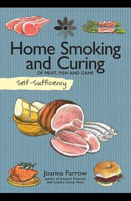 Self-Sufficiency: Home Smoking and Curing: Of Meat, Fish and Game