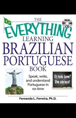 The Everything Learning Brazilian Portuguese Book: Speak, Write, and Understand Basic Portuguese in No Time [With CD]