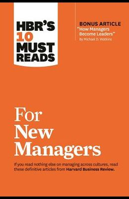 Hbr's 10 Must Reads for New Managers (with Bonus Article how Managers Become Leaders by Michael D. Watkins) (Hbr's 10 Must Reads)