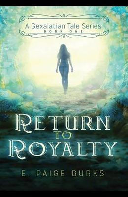 Return to Royalty: A Gexalatian Tale Series Book One