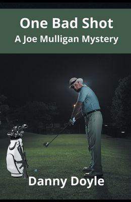 One Bad Shot - A Joe Mulligan Mystery