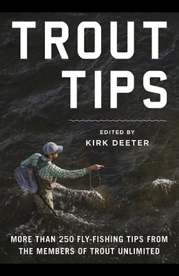 Trout Tips: More Than 250 Fly-Fishing Tips from the Members of Trout Unlimited