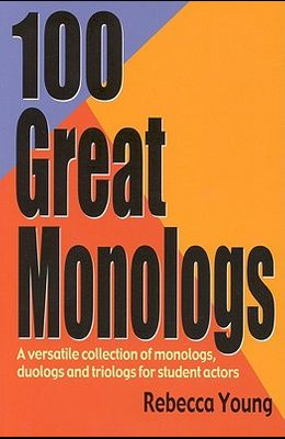 100 Great Monologs: A Versatile Collection of Monologs, Duologs, and Triologs for Student Actors