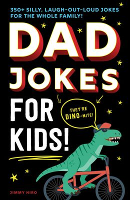 Dad Jokes for Kids: 350+ Silly, Laugh-Out-Loud Jokes for the Whole Family!