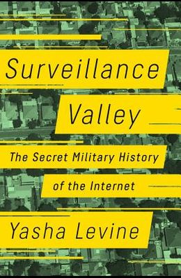 Surveillance Valley: The Secret Military History of the Internet
