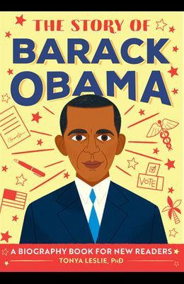 The Story of Barack Obama: A Biography Book for New Readers