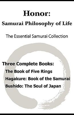 Honor: Samurai Philosophy of Life - The Essential Samurai Collection; The Book of Five Rings, Hagakure: The Way of the Samura
