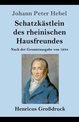 Schatzkästlein des rheinischen Hausfreundes (Großdruck): Nach der Gesamtausgabe von 1834