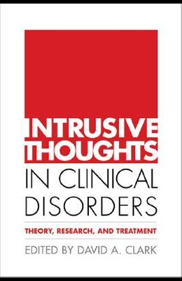 Intrusive Thoughts in Clinical Disorders: Theory, Research, and Treatment