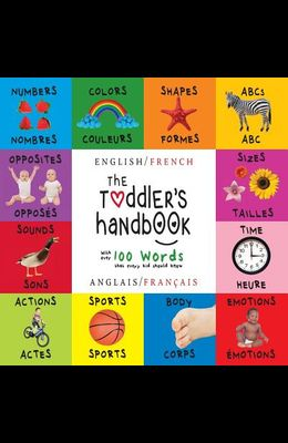 The Toddler's Handbook: Bilingual (English / French) (Anglais / Français) Numbers, Colors, Shapes, Sizes, ABC Animals, Opposites, and Sounds,