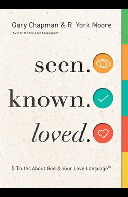 Seen. Known. Loved.: 5 Truths about God and Your Love Language