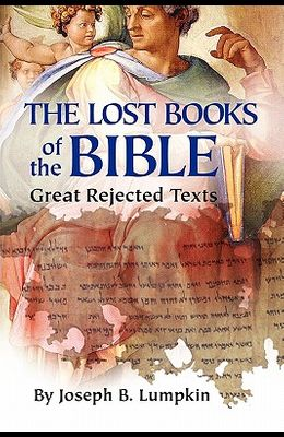 The Lost Books of the Bible: The Great Rejected Texts