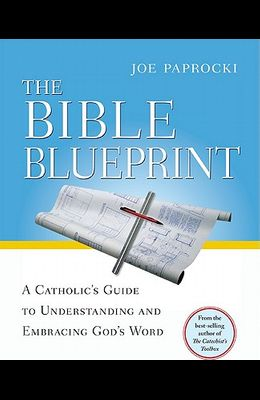 The Bible Blueprint: A Catholic's Guide to Understanding and Embracing God's Word