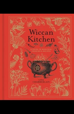 Wiccan Kitchen, Volume 7: A Guide to Magical Cooking & Recipes