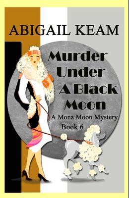 Murder Under A Black Moon: A 1930s Mona Moon Historical Cozy Mystery