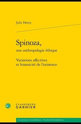 Spinoza, Une Anthropologie Ethique: Variations Affectives Et Historicite de l'Existence