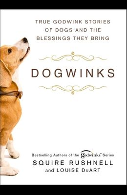 Dogwinks, 6: True Godwink Stories of Dogs and the Blessings They Bring