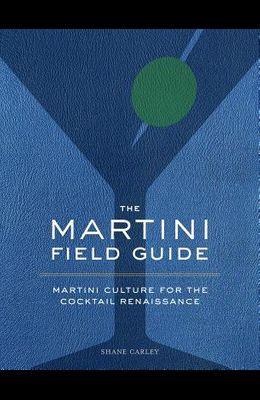 The Martini Field Guide: Martini Culture for the Cocktail Renaissance