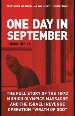 One Day in September: The Full Story of the 1972 Munich Olympics Massacre and the Israeli Revenge Operation wrath of God]arcade Publishing]