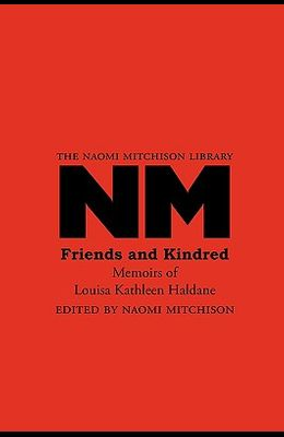 Friends and Kindred: Memoirs of Louisa Kathleen Haldane