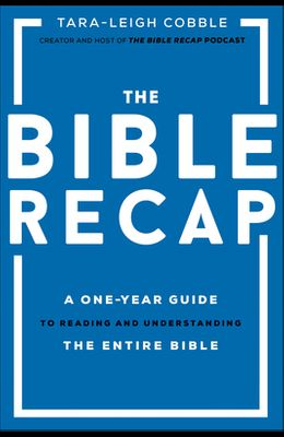 The Bible Recap: A One-Year Guide to Reading and Understanding the Entire Bible