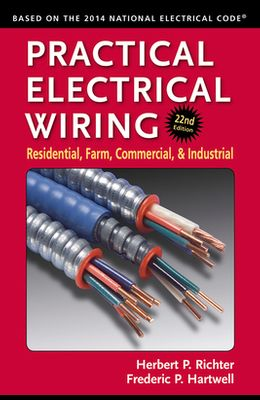 Practical Electrical Wiring: Residential, Farm, Commercial, and Industrial