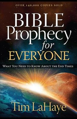 Bible Prophecy for Everyone: What You Need to Know about the End Times