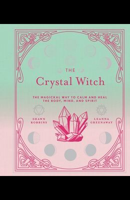 The Crystal Witch, Volume 6: The Magickal Way to Calm and Heal the Body, Mind, and Spirit