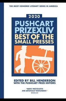 Pushcart Prize XLLV (2020 Edition): Best of the Small Presses 2020 Edition