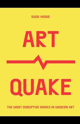 Artquake: The Most Disruptive Works in Modern Art
