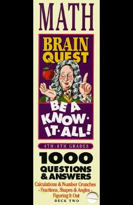 Brain Quest: Be A Know-It-All! Math: 1000 Questions & Answers