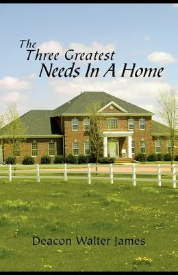 The Three Greatest Needs in a Home