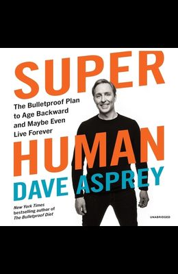Super Human Lib/E: The Bulletproof Plan to Age Backward and Maybe Even Live Forever