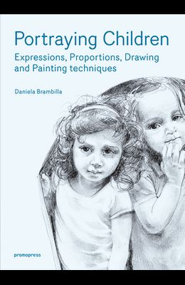 Portraying Children: Expressions, Proportions, Drawing and Painting Techniques