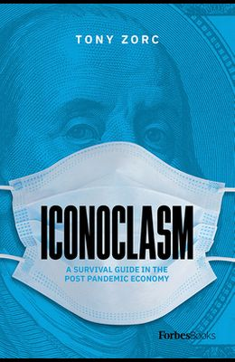 Iconoclasm: A Survival Guide for the Post-Pandemic Economy