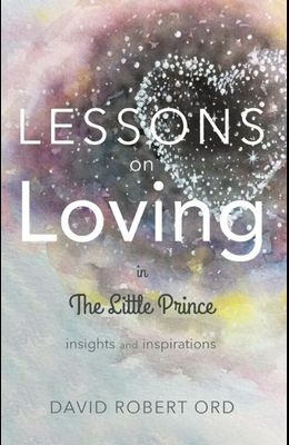 Lessons on Loving in the Little Prince: Insights and Inspirations
