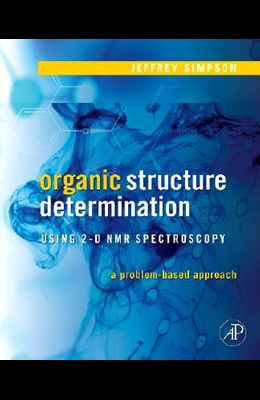 Organic Structure Determination Using 2-D NMR Spectroscopy: A Problem-Based Approach (Advanced Organic Chemistry)