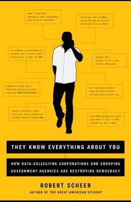 They Know Everything about You: How Data-Collecting Corporations and Snooping Government Agencies Are Destroying Democracy
