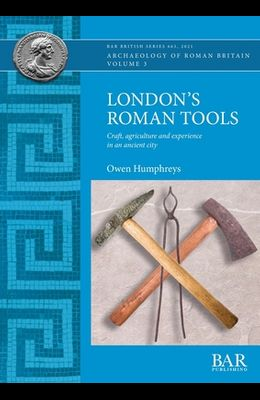 London's Roman Tools: Craft, agriculture and experience in an ancient city