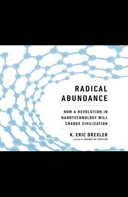 Radical Abundance: How a Revolution in Nanotechnology Will Change Civilization