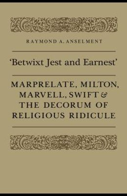 'betwixt Jest and Earnest': Marprelate, Milton, Marvell, Swift & the Decorum of Religious Ridicule