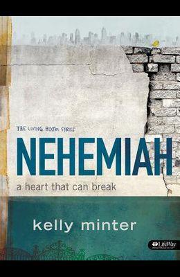 Nehemiah - Bible Study Book: A Heart That Can Break