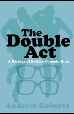 The Double ACT: A History of British Comedy Duos