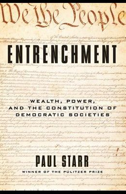 Entrenchment: Wealth, Power, and the Constitution of Democratic Societies