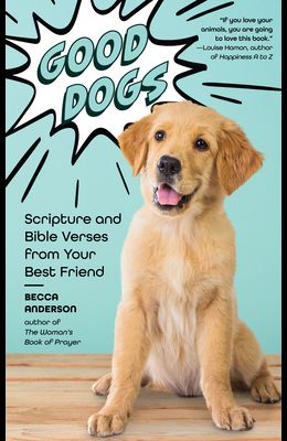 Good Dogs: Scripture and Bible Verses from Your Best Friend (Christian Gift and Cute Canines)