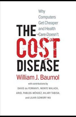 The Cost Disease: Why Computers Get Cheaper and Health Care Doesn't