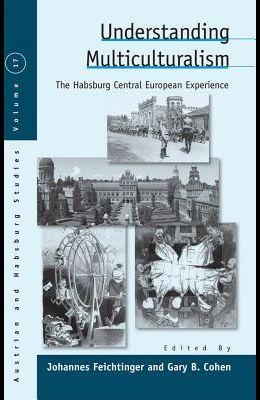 Understanding Multiculturalism: The Habsburg Central European Experience