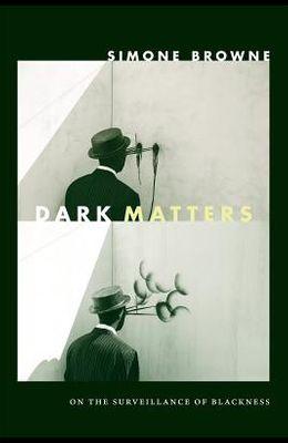 Dark Matters: On the Surveillance of Blackness