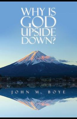 Why Is God Upside Down?
