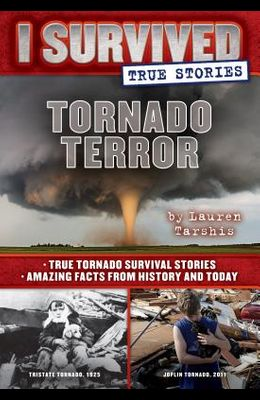 Tornado Terror (I Survived True Stories #3), 3: True Tornado Survival Stories and Amazing Facts from History and Today